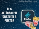Addio Flixtor: le 5 alternative gratuite alla piattaforma off-line