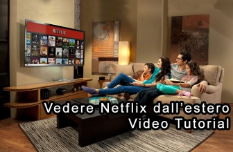 Come vedere Netflix all'estero | Video guida e tutorial