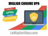 Le migliori VPN per Chrome che funzionano veramente